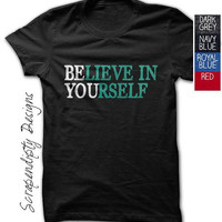 Believe in Yourself Shirt - Kids Be You Tshirt / Yoga Tshirt / Womens Workout Tshirt / Inspirational Clothing / Mens Marathon Tshirt / Top