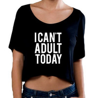 I Can't Adult Today Crop T Shirt, Slightly Sheer Cropped Top, Crop Top