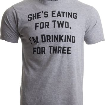 She's Eating For Two, I'm Drinking For Three - Pregnancy - Dad/Dad To Bee Beer Tee
