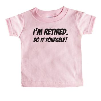 I'm Retired Do It Yourself Baby Tee