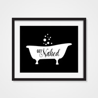 Get Naked Art Print, Bathtub Wall Art, Bathroom Wall Decor, 5x7, 8X10, 11x14 Tub Art Print, Bath Art, Bathroom Decor, Black & White Art