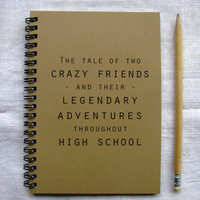 The tale of two crazy friends and their legendary adventures... - 5 x 7 journal