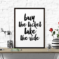Inspirational Print, Buy The Ticket Take the Ride, Typography Wall Art, Motivational, Instant Download, Quote Poster, Motivational Print
