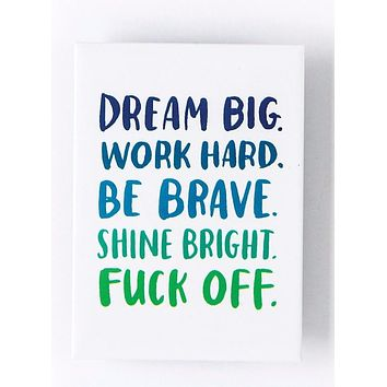 Dream Big, Be Brave, F*ck Off Magnet in Blues and Greens