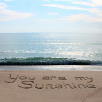 YOU are MY SUNSHINE Sand Writing