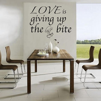 Love Is Giving Up The Last Bite - Wall Decal  - Wall Art - Home Decor - Wall Decor - Gift Idea - Quote - Quote Decal