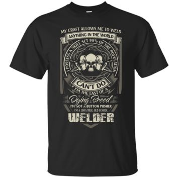 Welder T-shirt , my craft allows me to WELD anything in the Custom Ultra Cotton T-Shirt