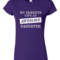 My Parents Have An AWESOME Daughter Great T Shrit For the Daughter This Holiday Great Unisex Junior Fit & Ladies T Shirt ALL Colors SIzes