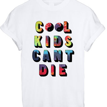 Cool Kids Can't Die T Shirt