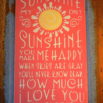 You Are My Sunshine, My Only Sunshine... - hand painted wood sign.