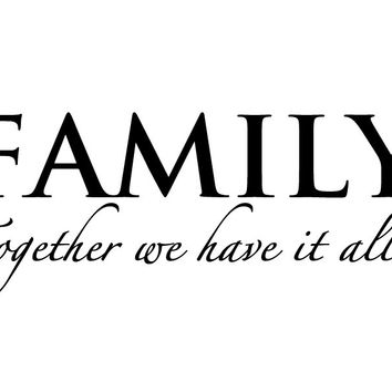 Wall Quotes Decal - Wall Saying - Family, Together We Have It All - Wall Vinyl Decal Sticker