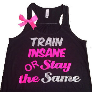 Train Insane or Stay The Same - Ruffles with Love - Racerback Tank - Womens Fitness - Workout Clothing - Workout Shirts with Sayings
