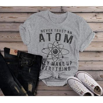 Women's Funny Science T Shirt Never Trust Atom Graphic Tee Geek Shirt Gift Idea Nerd