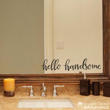 Hello Handsome Decal - Husband or Boyfriend Decal - Mirror Sticker - Bathroom Decor