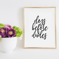 Printable Poster Dogs before dudes Dog lover gift Women Gift Girls Room Art Funny Poster Inspirational Print Black And White Wall Art