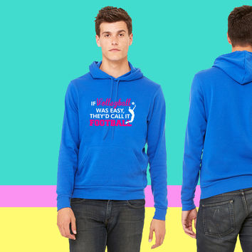 If Volleyball was easy, they'd call it football sweatshirt hoodie