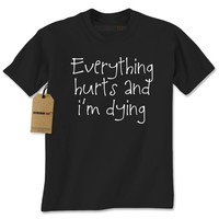 Everything Hurts and I'm Dying Mens T-shirt