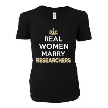 Real Women Marry Researchers. Cool Gift - Ladies T-shirt