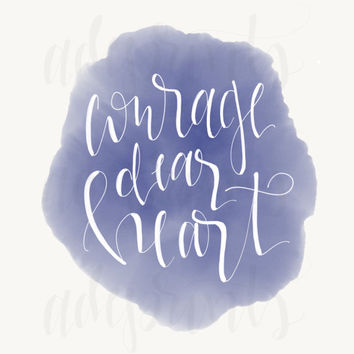 DIGITAL DOWNLOAD- Courage, dear heart- CS Lewis quote, 8x10 print, navy and white, hand lettered quote, calligraphy, hand lettered print