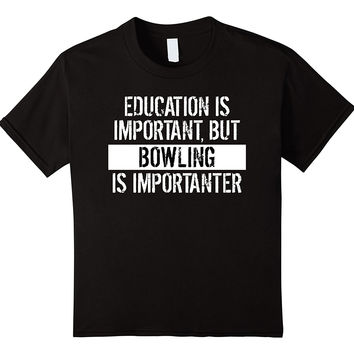 Bowling Is Importanter Funny Shirt