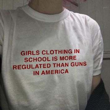 """""""Girls Clothing Is More Regulated Than Guns"""" Tee"""