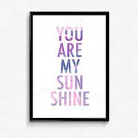You are my sunshine Print - Colourful Print - Romantic Print - Typography Print - Wall Art - Home Decor - Gift Idea