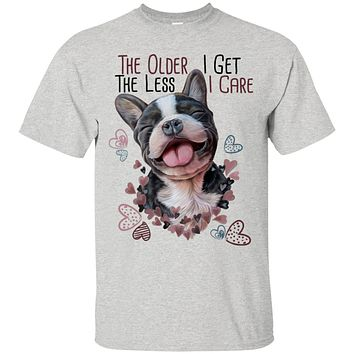 French Bulldog shirt, funny T-shirt, the Older I Get the Less I Care