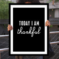 """Black and White Motivational Wall Decor """"Today I Am Thankful"""" Inspirational Quote Typographical Art Print"""