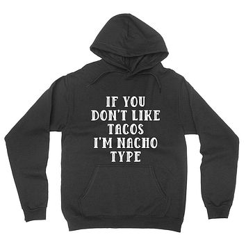 If you don't like tacos I'm nacho type, funny saying, gift for taco lover, graphic hoodie