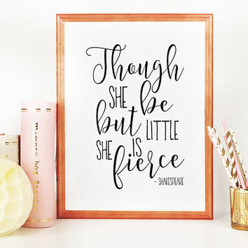 SHAKESPEARE IN LOVE, Though She Be But Little She Is Fierce,Nursery Girls,Girls Room Decor,Quote Prints,Girly,Printable Art,Typography Print