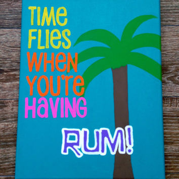 Hand Painted Canvas - Time Flies When You Are Having Rum