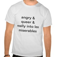 angry, queer, really into les miserables.
