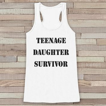 Teenage Daughter Survivor White Tank Top - Funny Shirt for Mom - Shirt for Women - Novelty Tank Top - Gift for Her - Mother's Day Gift Idea