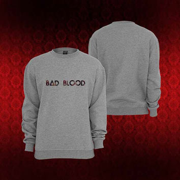 bad blood sweater Sweatshirt Crewneck Men or Women Unisex Size