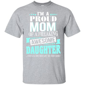 I'm The Proud Mom of A Freaking Awesome Daughter Shirt - mother's day Ultra Cotton T-Shirt
