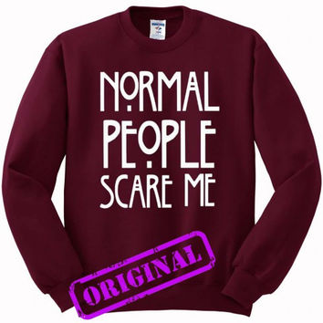 Normal people scare me for Sweater maroon, Sweatshirt maroon unisex adult