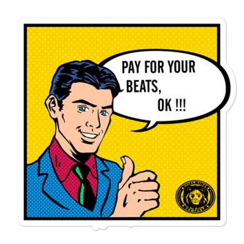 Pay For Your Beats, OK stickers
