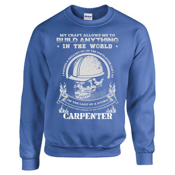 MY CRAFT ALLOWS ME TO BUILD ANYTHING IN THE WORLD CARPENTER - Sweatshirt