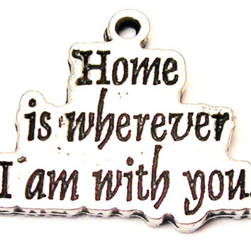 Home Is Wherever I Am With You Genuine American Pewter Charm