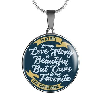 Every Love Story Is Beautiful But Ours Is My Favorite Wife Necklace, Bracelet