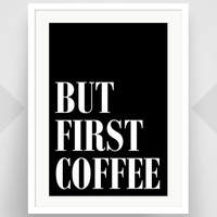 But First Coffee, Popular Quotes, Trending Quotes, Typography, Writer Gift, Black and White, Coffee Quote, Minimalist, Art Print, Art Poster