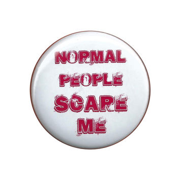 Normal People Scare Me Pinback Button Badge Pin 44mm 1.75""