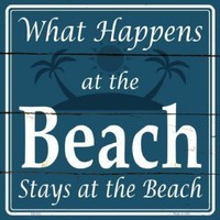 What Happens at the Beach Stays at the Beach 12 inch by 12 inch  Sign
