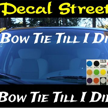 Bow Tie Till I Die Windshield Visor Die Cut Vinyl Decal Sticker