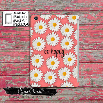 Be Happy Cursive Script Coral Pink Quote Daisy Flower Pattern Tumblr Inspired Custom iPad Mini, iPad 2 and 3 and 4 and iPad Air Case Cover