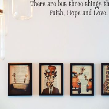 There are but three things that last Faith, Hope and Love. Style 15 Vinyl Decal Sticker Removable
