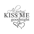 wall quotes wall decals - Always Kiss Me Goodnight