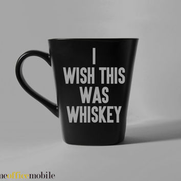 I Wish This Was Whiskey Mug - Inspirational quote Mug - Customizable Mug - Matte Black Mug - Wedding Gift - Gift for him - Fathers Day Gift