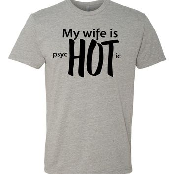 My Wife is psycHOTic Tshirt- funny husband gift - Father's Day - newlywed or anniversary