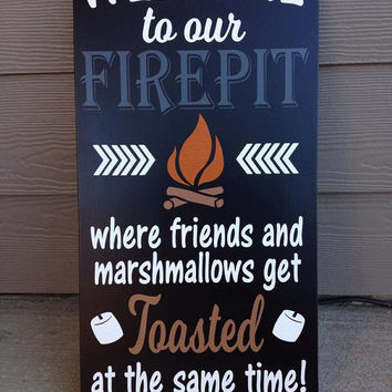 Welcome To Our Firepit Where Friends and Marshmallows get Toasted At The Same Time Painted Wood Sign